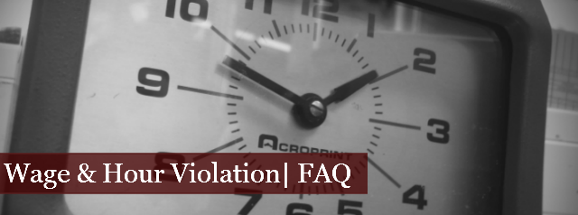 Wage and Hour Violations | FAQ