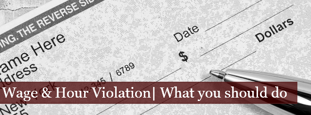 Wage and Hour Violations | What You Should Do