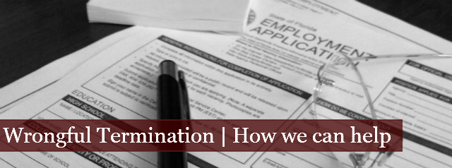 Wrongful Termination | How We Can Help