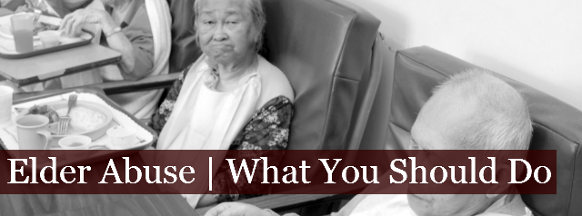 Elder Abuse and Neglect | What You Should Do
