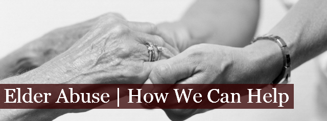 Elder Abuse and Neglect | How We Can Help
